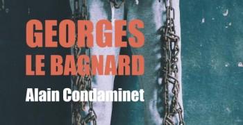 Biographie : Georges le bagnard